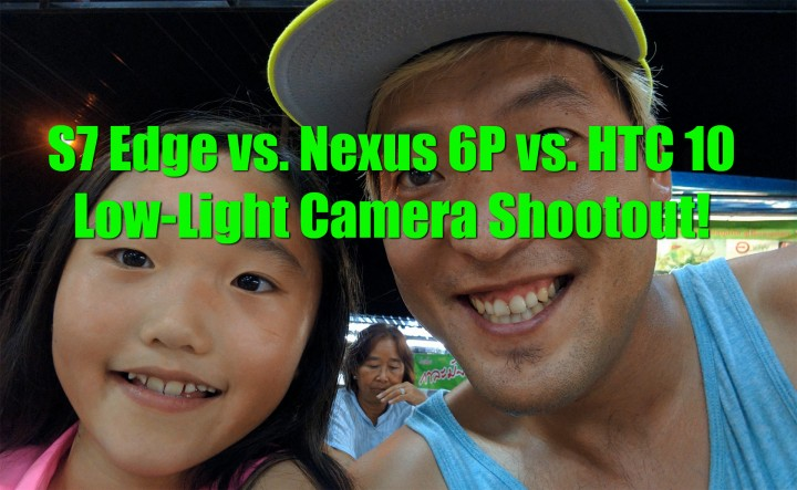 s7edge-vs-nexus6p-vs-htc10-lowlight-camera-shootout