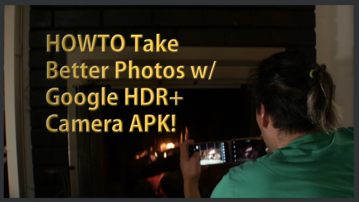 How to Take Better Photos w/ Google HDR+ Camera APK! | HighOnAndroid com