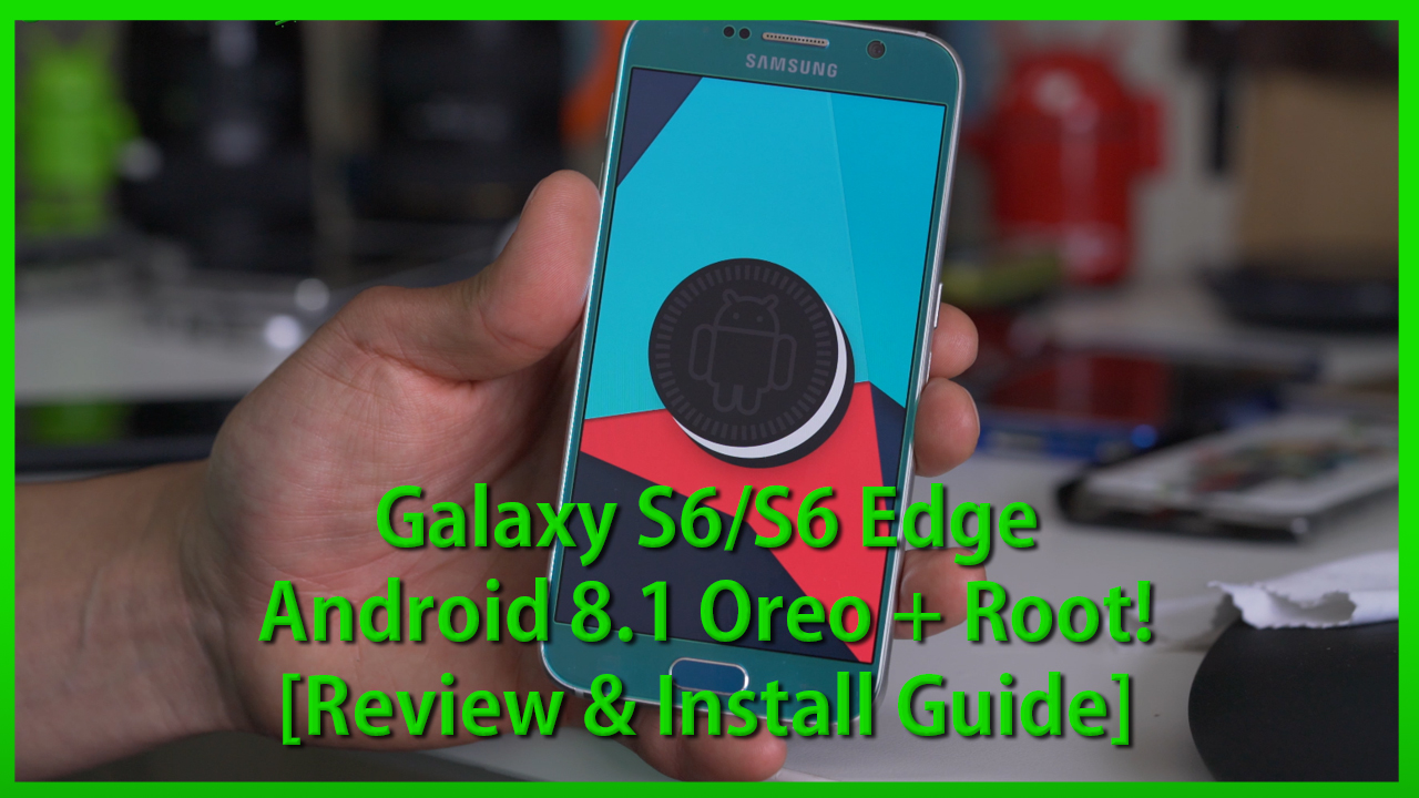 Galaxy S6/S6 Edge Android 8 1 Oreo + Root! [Review & Install Guide