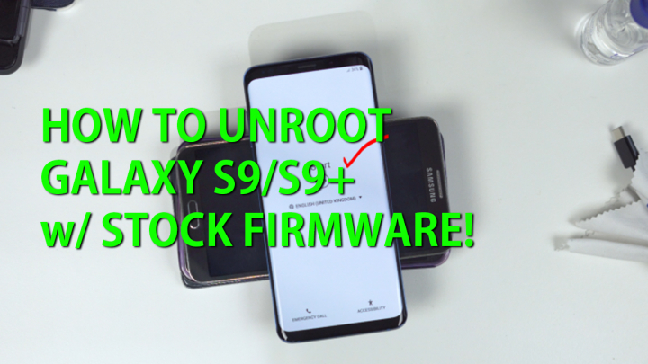 How to Unroot Galaxy S9/S9 Plus w/ Stock Firmware