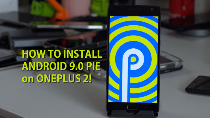 How to Install Android 9 0 Pie w/ Root on OnePlus 2! | HighOnAndroid com